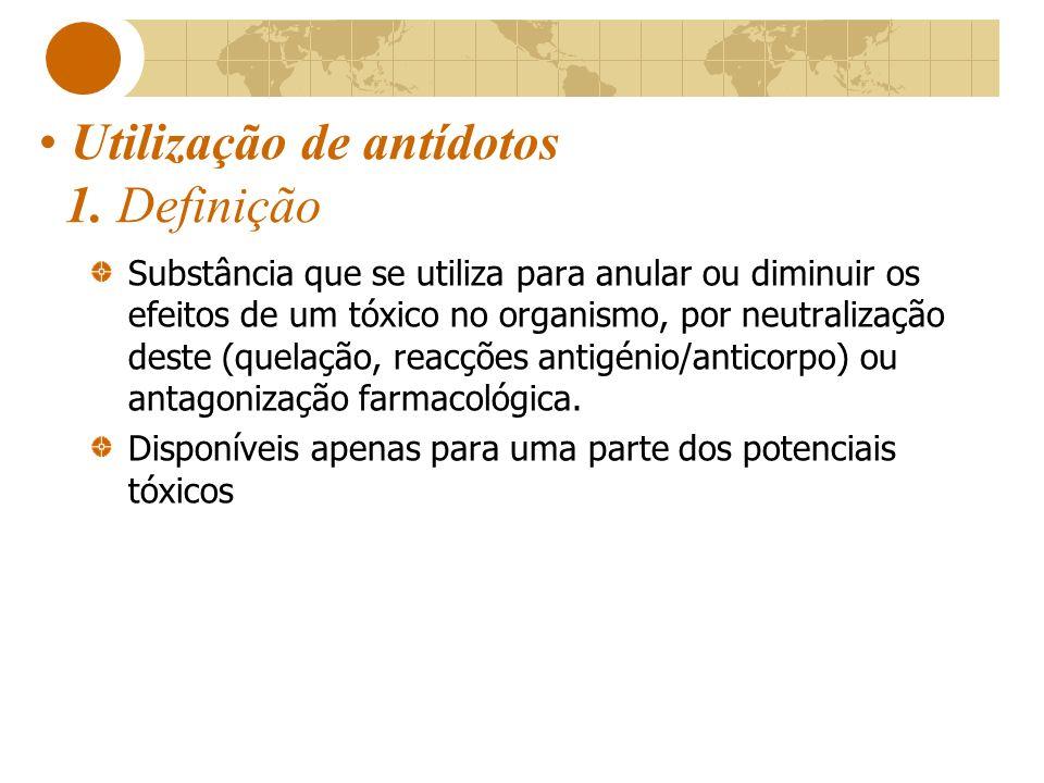 Utilização de antídotos 1. Definição Substância que se utiliza para anular ou diminuir os efeitos de um tóxico no organismo, por neutralização deste (