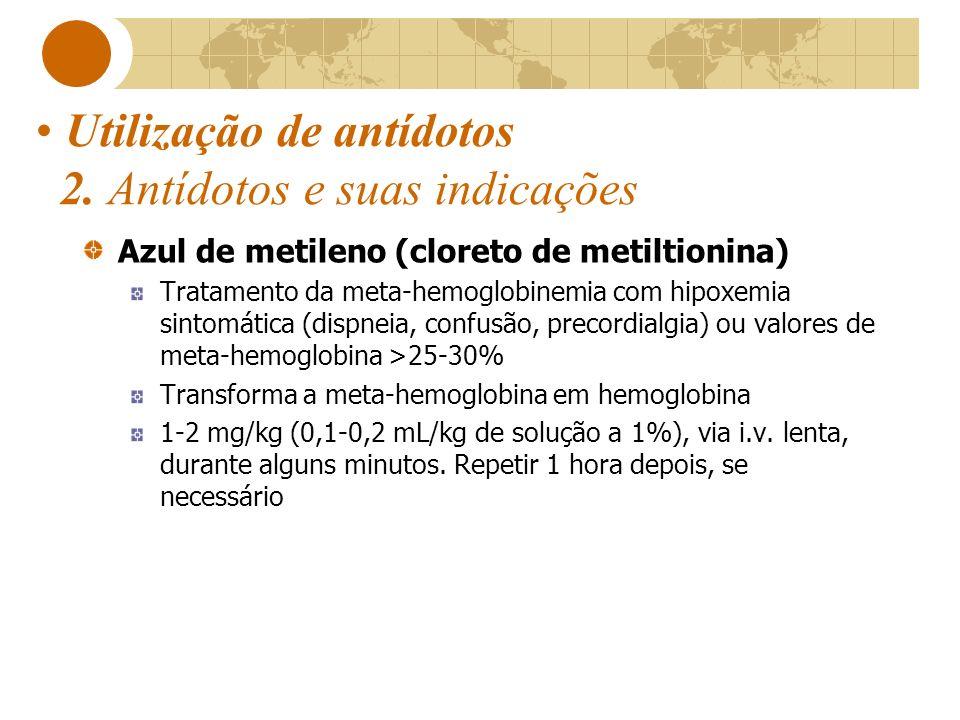 Utilização de antídotos 2. Antídotos e suas indicações Azul de metileno (cloreto de metiltionina) Tratamento da meta-hemoglobinemia com hipoxemia sint
