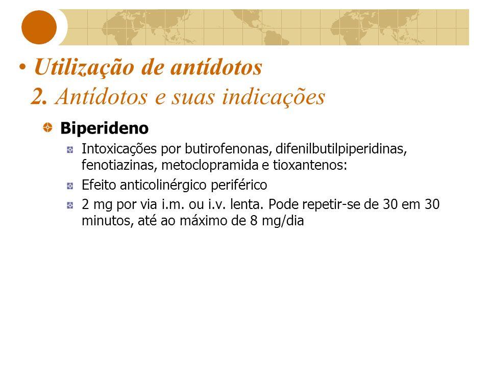 Utilização de antídotos 2. Antídotos e suas indicações Biperideno Intoxicações por butirofenonas, difenilbutilpiperidinas, fenotiazinas, metoclopramid