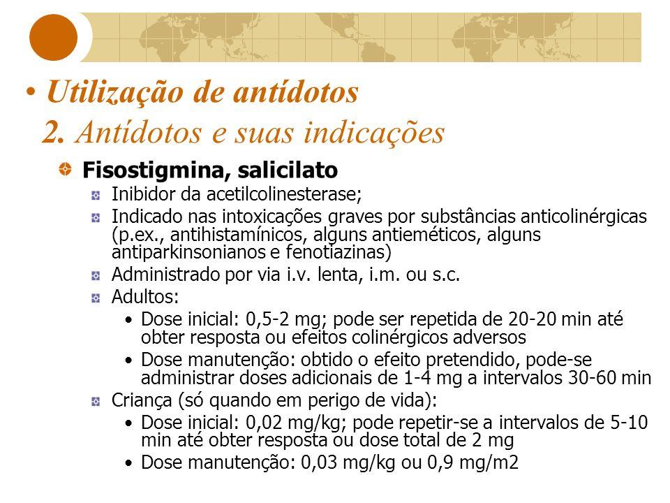 Utilização de antídotos 2. Antídotos e suas indicações Fisostigmina, salicilato Inibidor da acetilcolinesterase; Indicado nas intoxicações graves por
