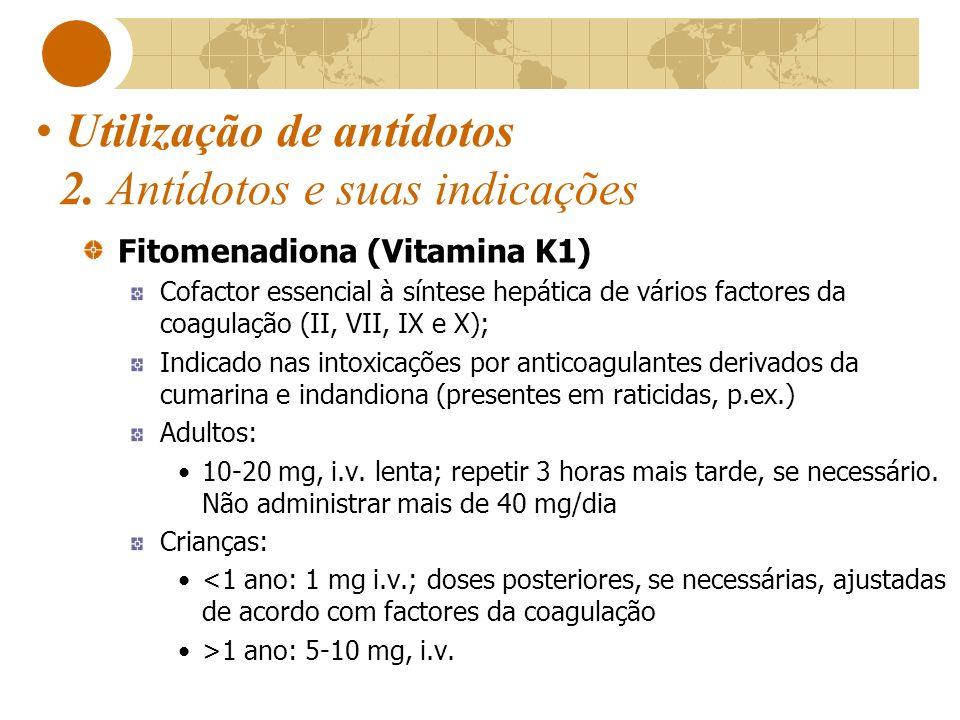 Utilização de antídotos 2. Antídotos e suas indicações Fitomenadiona (Vitamina K1) Cofactor essencial à síntese hepática de vários factores da coagula