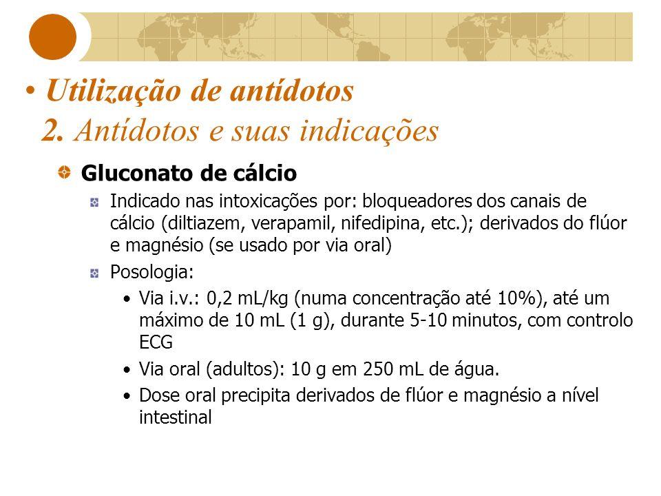 Utilização de antídotos 2. Antídotos e suas indicações Gluconato de cálcio Indicado nas intoxicações por: bloqueadores dos canais de cálcio (diltiazem
