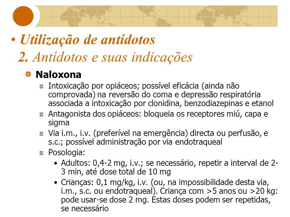 Utilização de antídotos 2. Antídotos e suas indicações Naloxona Intoxicação por opiáceos; possível eficácia (ainda não comprovada) na reversão do coma