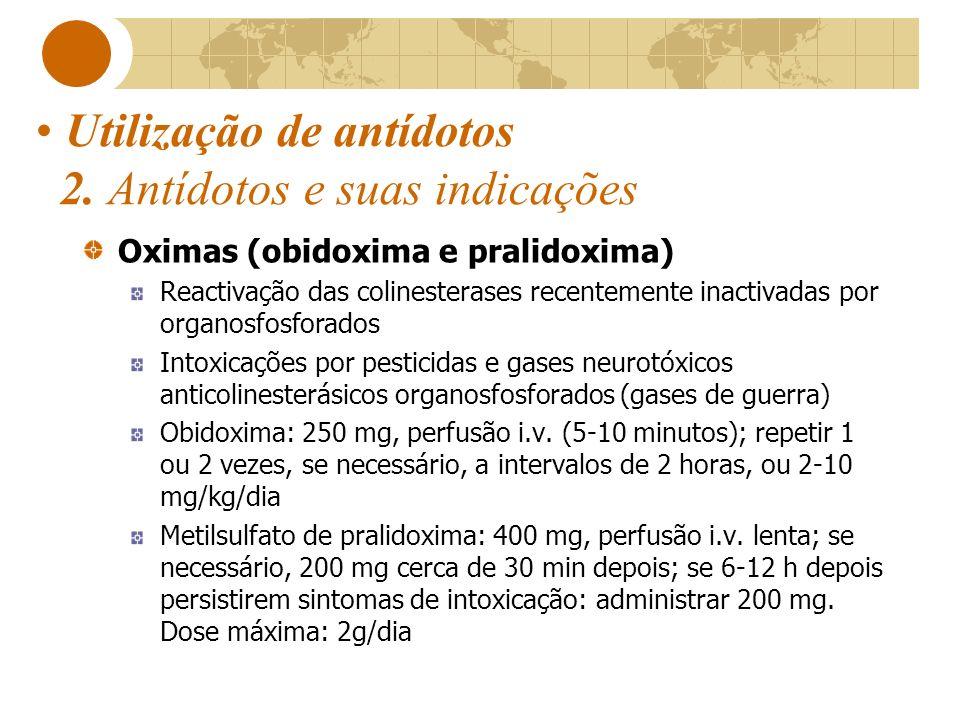 Utilização de antídotos 2. Antídotos e suas indicações Oximas (obidoxima e pralidoxima) Reactivação das colinesterases recentemente inactivadas por or