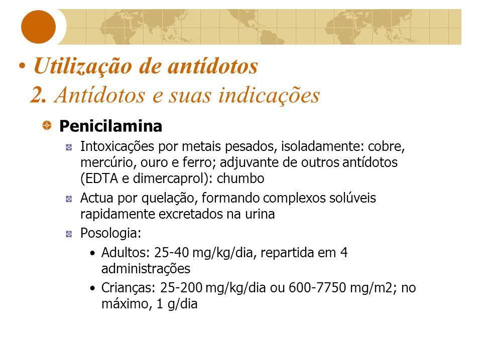 Utilização de antídotos 2. Antídotos e suas indicações Penicilamina Intoxicações por metais pesados, isoladamente: cobre, mercúrio, ouro e ferro; adju