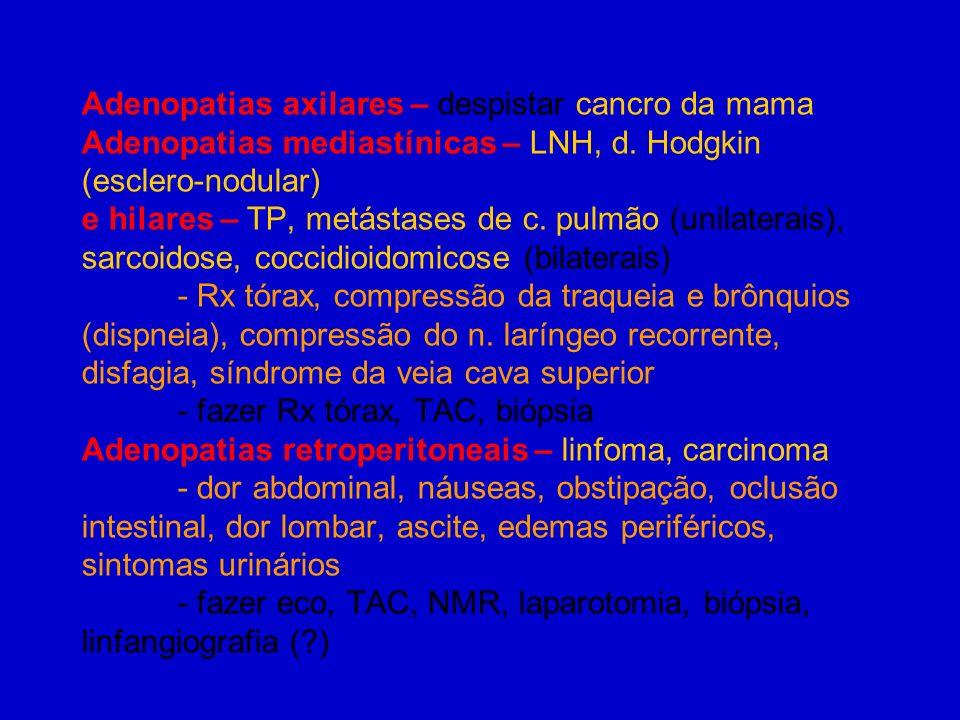 Adenopatias axilares – despistar cancro da mama Adenopatias mediastínicas – LNH, d. Hodgkin (esclero-nodular) e hilares – TP, metástases de c. pulmão