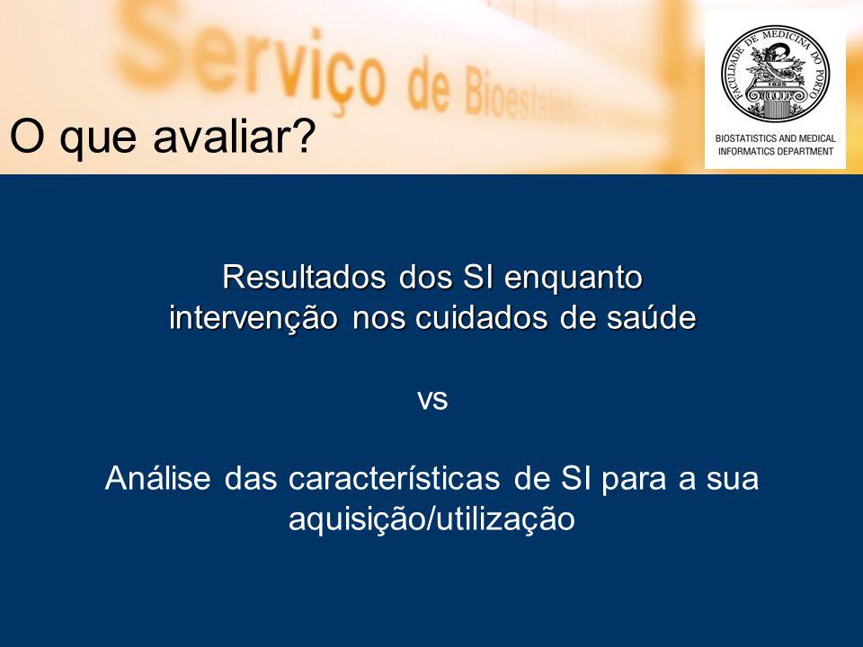 O que avaliar? Resultados dos SI enquanto intervenção nos cuidados de saúde vs Análise das características de SI para a sua aquisição/utilização