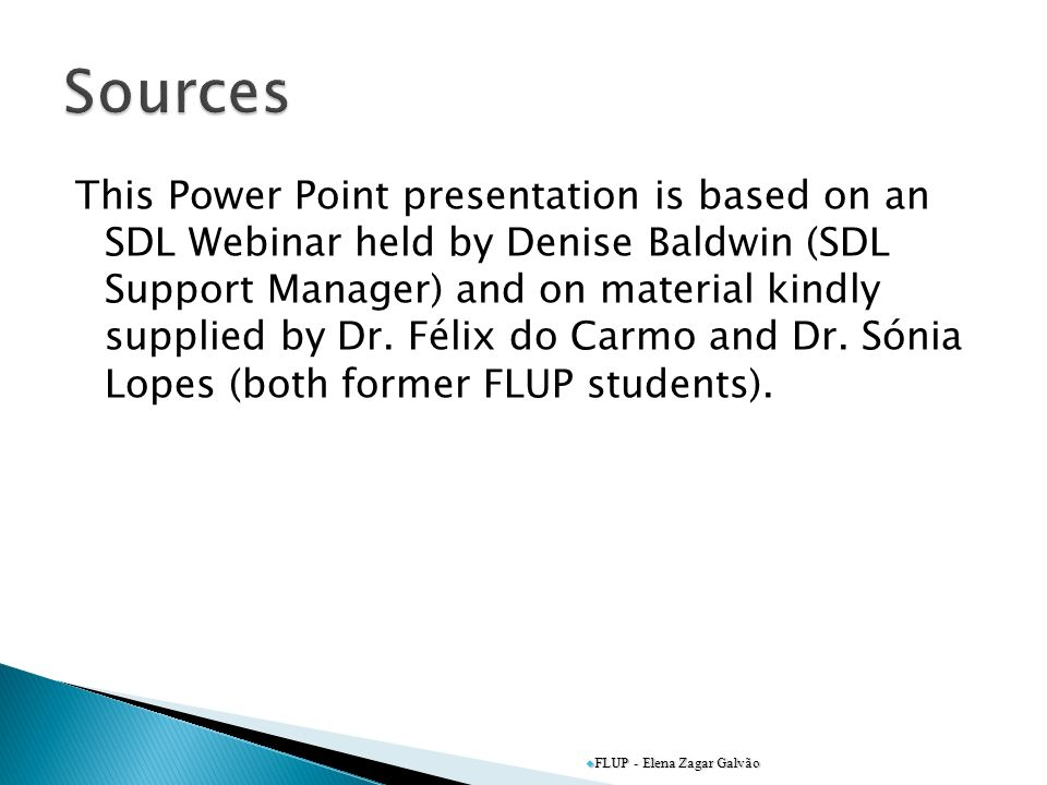 This Power Point presentation is based on an SDL Webinar held by Denise Baldwin (SDL Support Manager) and on material kindly supplied by Dr.