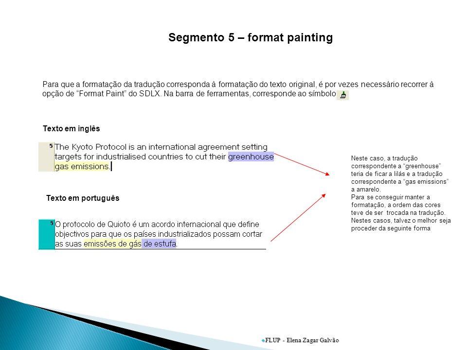 FLUP - Elena Zagar Galvão Segmento 5 – format painting Para que a formatação da tradução corresponda à formatação do texto original, é por vezes necessário recorrer à opção de Format Paint do SDLX.