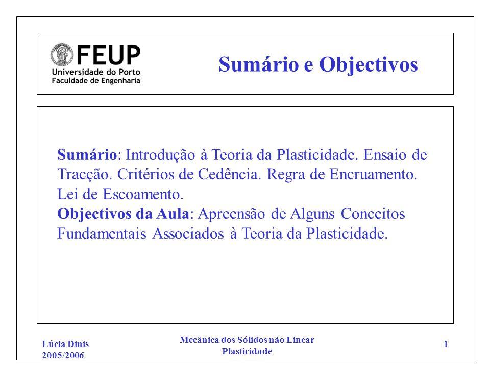 Lúcia Dinis 2005/2006 Mecânica dos Sólidos não Linear Plasticidade 1 Sumário e Objectivos Sumário: Introdução à Teoria da Plasticidade. Ensaio de Trac