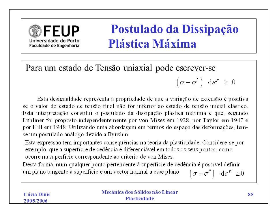 Lúcia Dinis 2005/2006 Mecânica dos Sólidos não Linear Plasticidade 85 Postulado da Dissipação Plástica Máxima Para um estado de Tensão uniaxial pode e