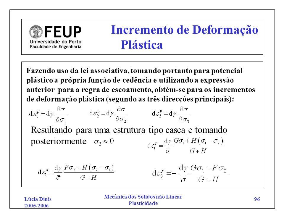 Lúcia Dinis 2005/2006 Mecânica dos Sólidos não Linear Plasticidade 96 Incremento de Deformação Plástica Fazendo uso da lei associativa, tomando portan