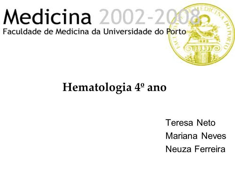 Teresa Neto Mariana Neves Neuza Ferreira Hematologia 4º ano