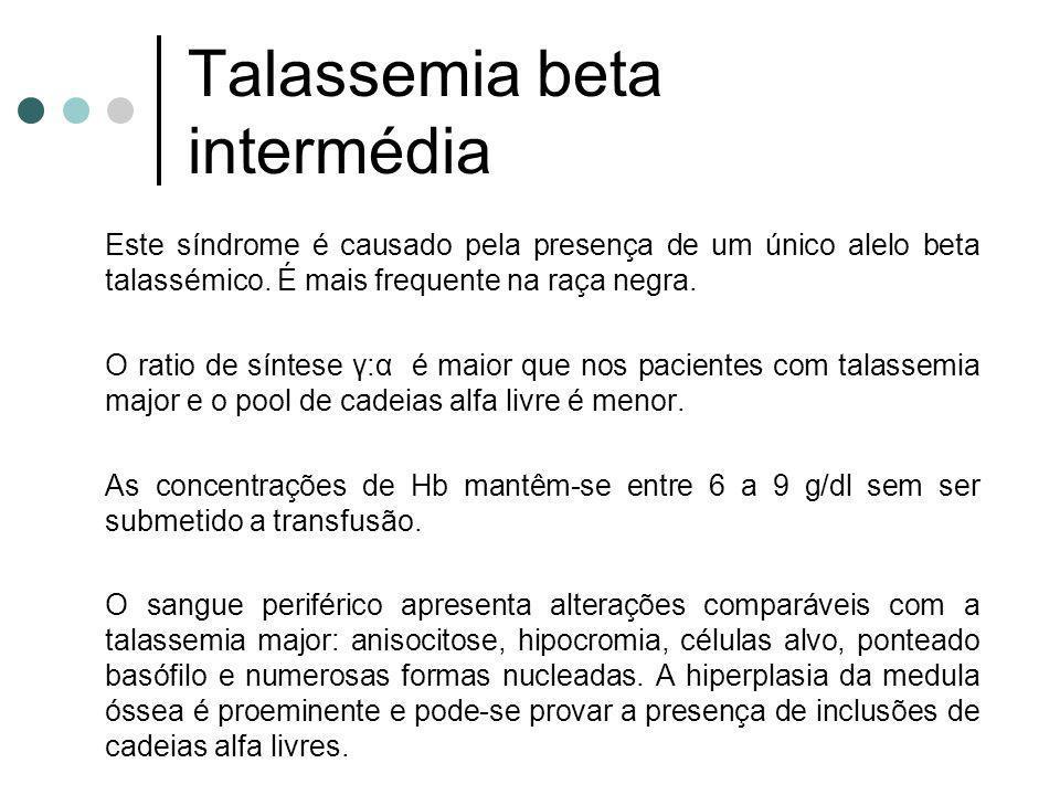 Talassemia beta intermédia Este síndrome é causado pela presença de um único alelo beta talassémico. É mais frequente na raça negra. O ratio de síntes