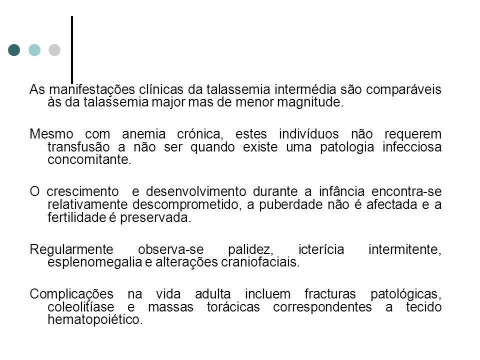 As manifestações clínicas da talassemia intermédia são comparáveis às da talassemia major mas de menor magnitude. Mesmo com anemia crónica, estes indi