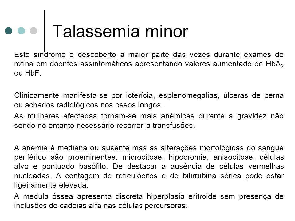 Talassemia minor Este síndrome é descoberto a maior parte das vezes durante exames de rotina em doentes assintomáticos apresentando valores aumentado