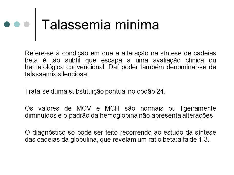 Talassemia minima Refere-se à condição em que a alteração na síntese de cadeias beta é tão subtil que escapa a uma avaliação clínica ou hematológica c