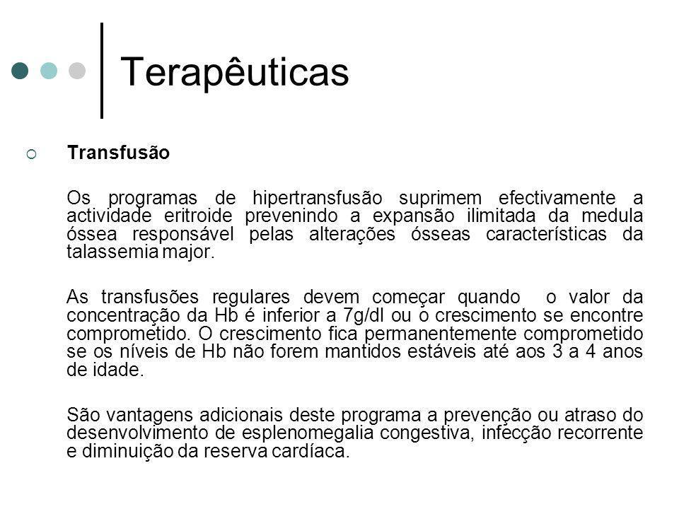Terapêuticas Transfusão Os programas de hipertransfusão suprimem efectivamente a actividade eritroide prevenindo a expansão ilimitada da medula óssea