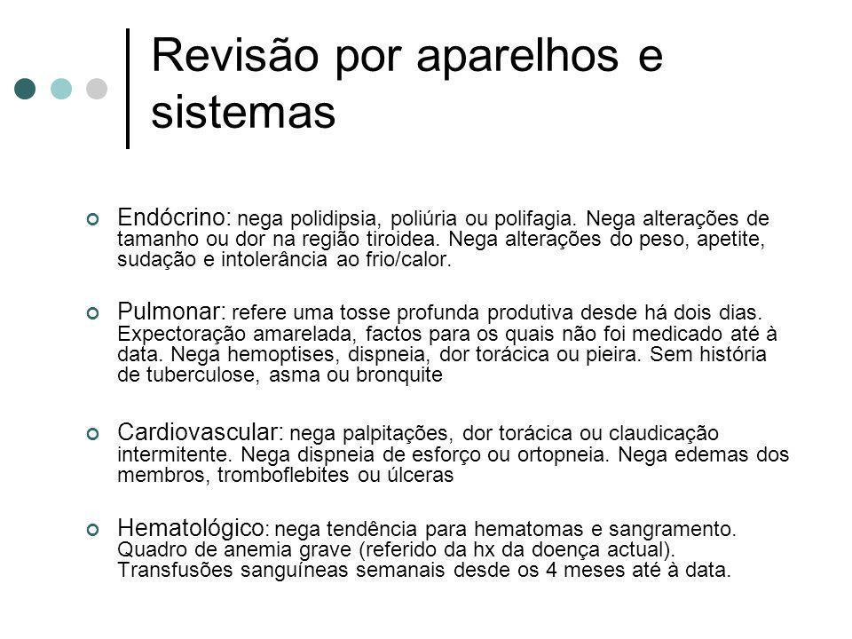 Revisão por aparelhos e sistemas Endócrino: nega polidipsia, poliúria ou polifagia. Nega alterações de tamanho ou dor na região tiroidea. Nega alteraç