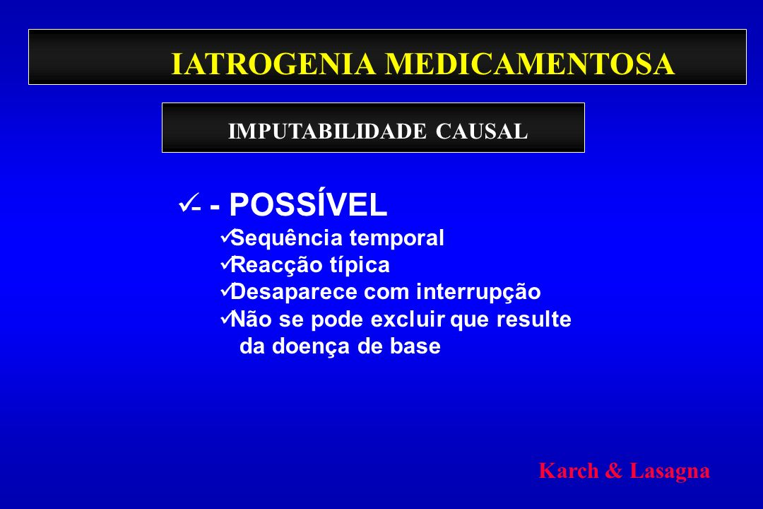 IATROGENIA MEDICAMENTOSA - - POSSÍVEL Sequência temporal Reacção típica Desaparece com interrupção Não se pode excluir que resulte da doença de base I