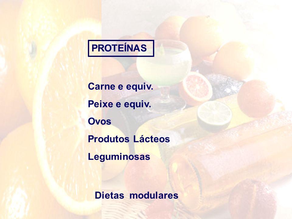 PROTEÍNAS Dietas modulares Carne e equiv. Peixe e equiv. Ovos Produtos Lácteos Leguminosas