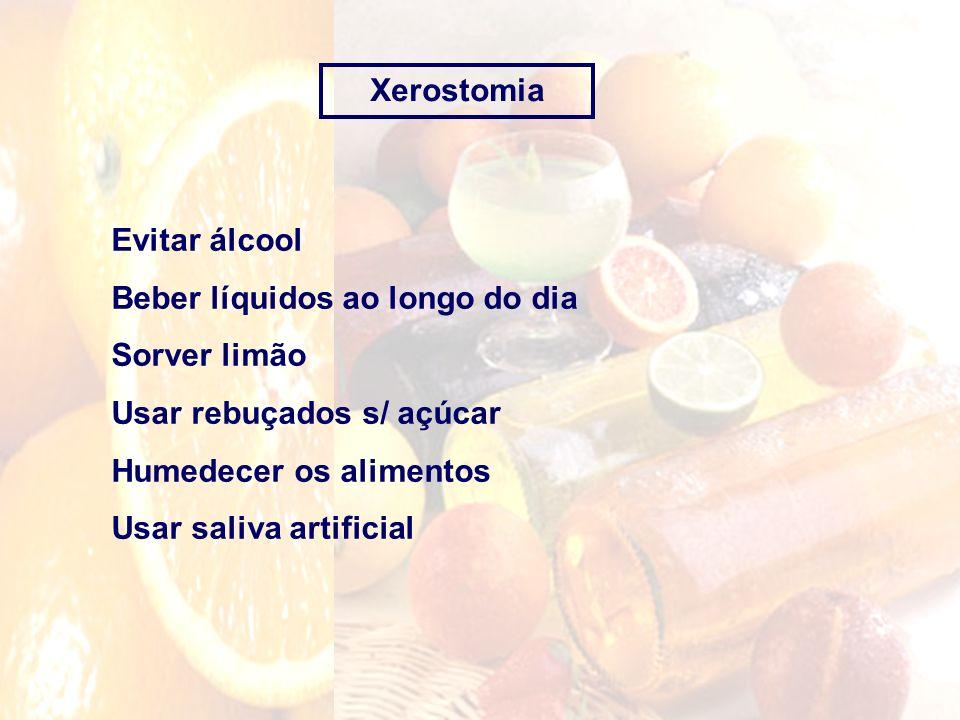 Xerostomia Evitar álcool Beber líquidos ao longo do dia Sorver limão Usar rebuçados s/ açúcar Humedecer os alimentos Usar saliva artificial
