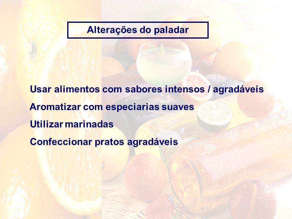 Alterações do paladar Usar alimentos com sabores intensos / agradáveis Aromatizar com especiarias suaves Utilizar marinadas Confeccionar pratos agradá