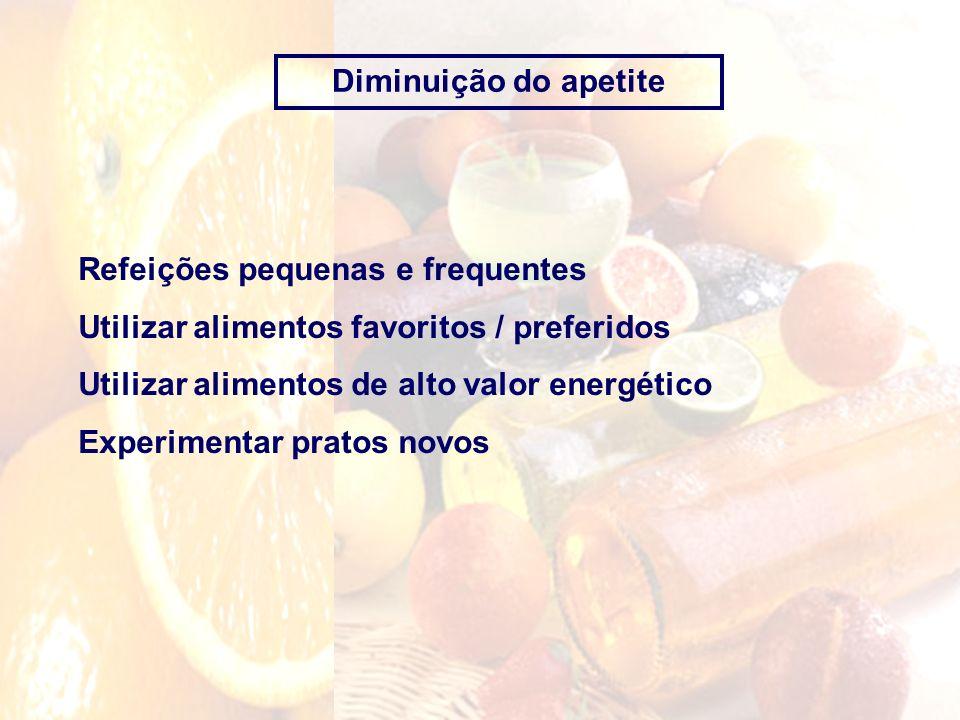 Diminuição do apetite Refeições pequenas e frequentes Utilizar alimentos favoritos / preferidos Utilizar alimentos de alto valor energético Experiment