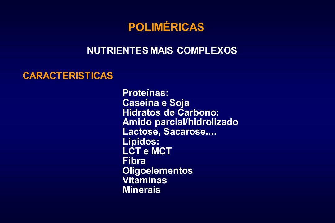 POLIMÉRICAS NUTRIENTES MAIS COMPLEXOS CARACTERISTICAS Proteínas: Caseína e Soja Hidratos de Carbono: Amido parcial/hidrolizado Lactose, Sacarose.... L