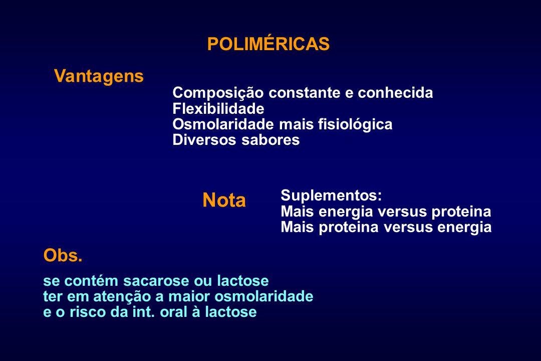 POLIMÉRICAS Vantagens Composição constante e conhecida Flexibilidade Osmolaridade mais fisiológica Diversos sabores Nota Suplementos: Mais energia ver