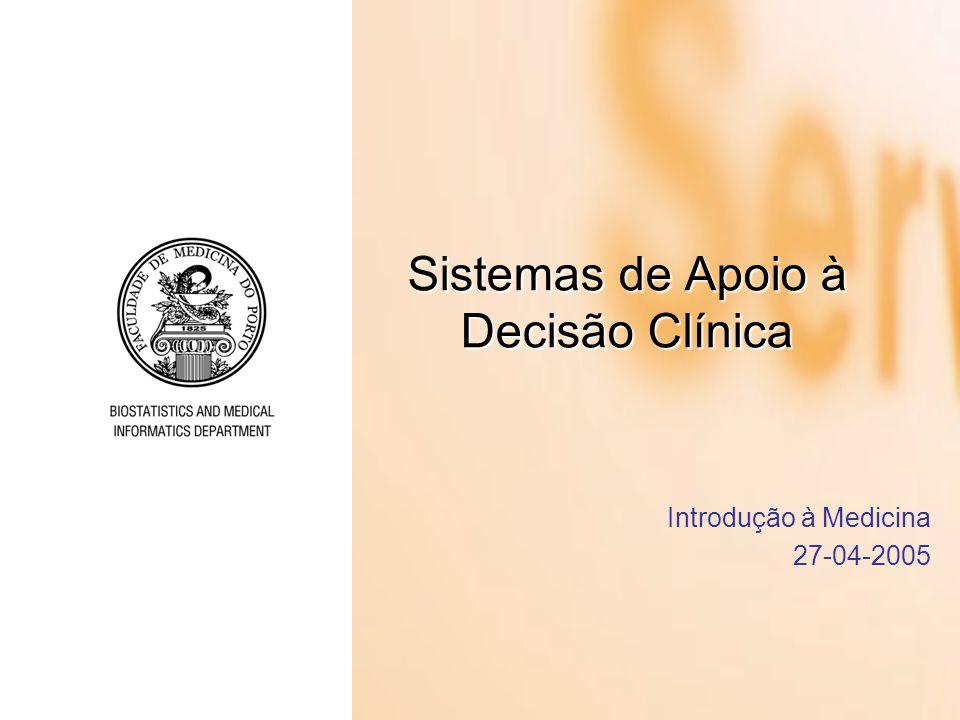 Sistemas de Apoio à Decisão Clínica Introdução à Medicina 27-04-2005
