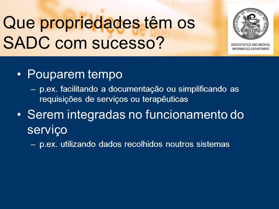 Que propriedades têm os SADC com sucesso? Pouparem tempo –p.ex. facilitando a documentação ou simplificando as requisições de serviços ou terapêuticas