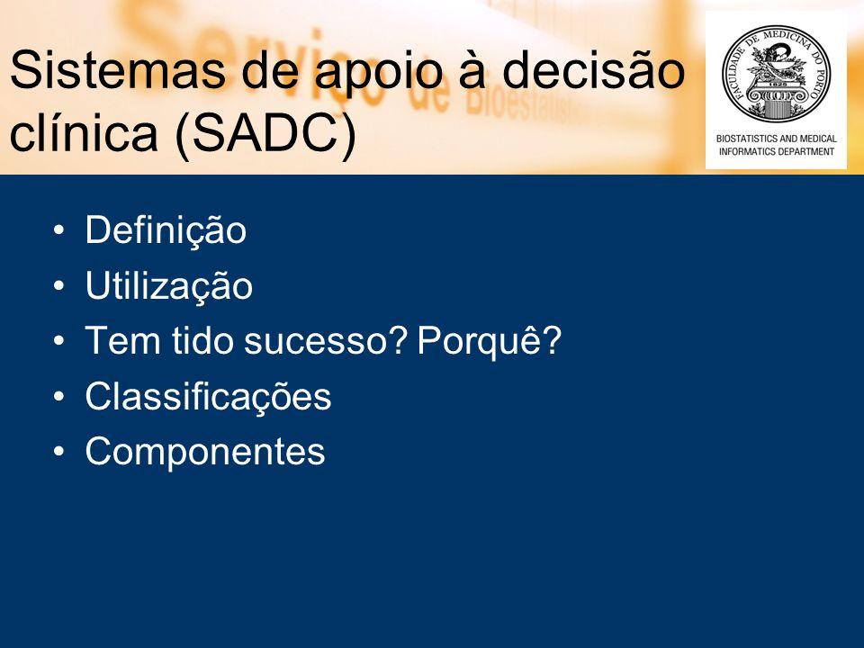 Sistemas de apoio à decisão clínica (SADC) Definição Utilização Tem tido sucesso? Porquê? Classificações Componentes