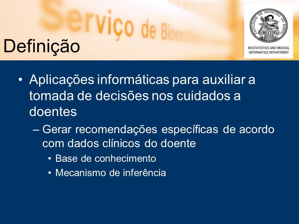 Definição Aplicações informáticas para auxiliar a tomada de decisões nos cuidados a doentes –Gerar recomendações específicas de acordo com dados clíni