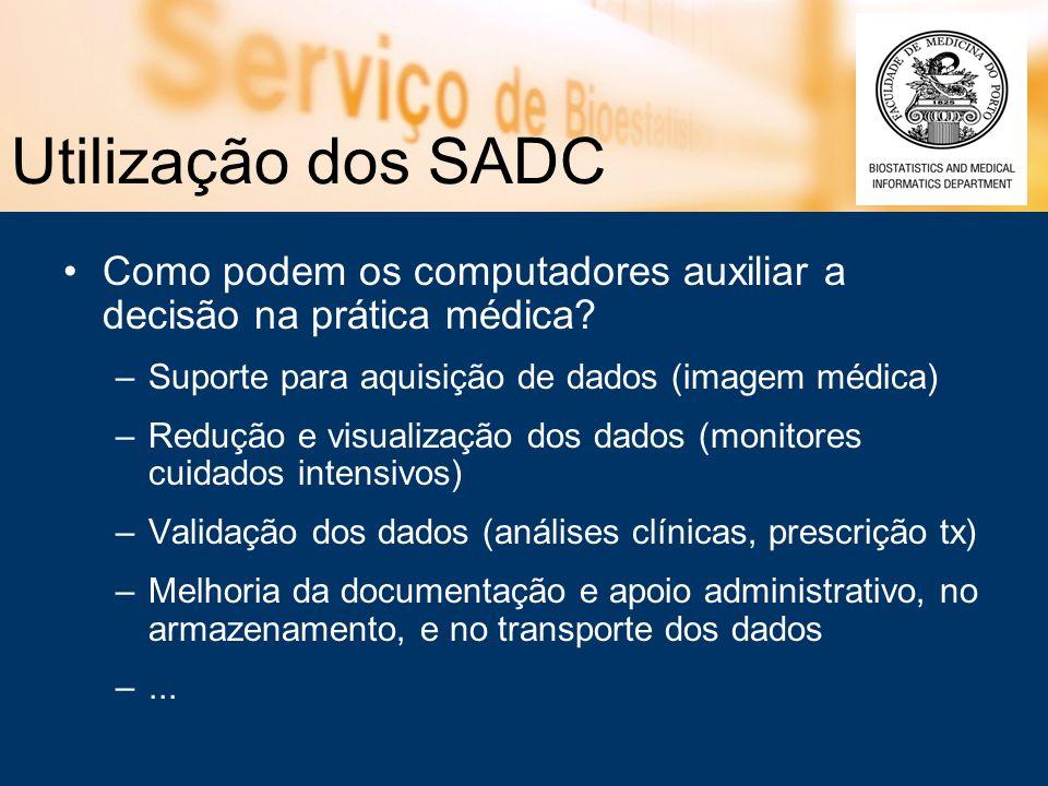 Utilização dos SADC Como podem os computadores auxiliar a decisão na prática médica? –Suporte para aquisição de dados (imagem médica) –Redução e visua