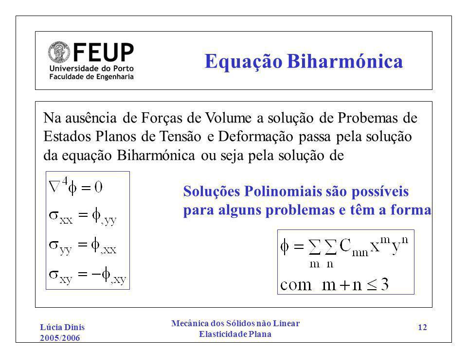 Lúcia Dinis 2005/2006 Mecânica dos Sólidos não Linear Elasticidade Plana 12 Equação Biharmónica Na ausência de Forças de Volume a solução de Probemas