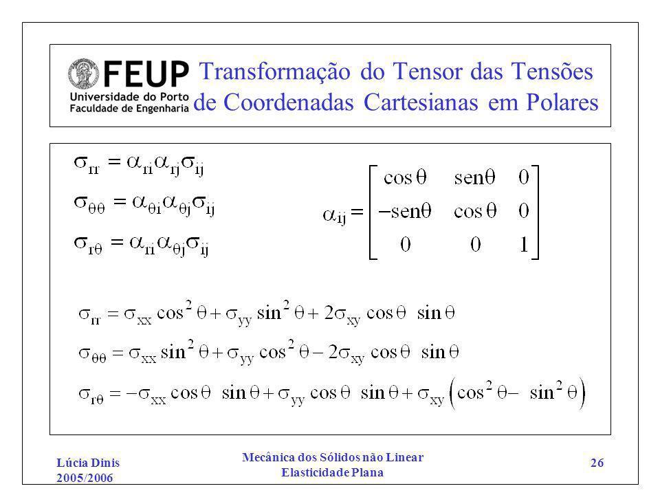 Lúcia Dinis 2005/2006 Mecânica dos Sólidos não Linear Elasticidade Plana 26 Transformação do Tensor das Tensões de Coordenadas Cartesianas em Polares