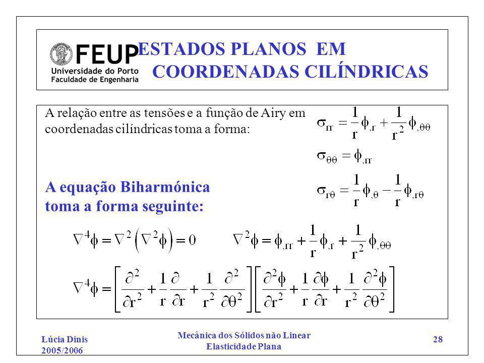 Lúcia Dinis 2005/2006 Mecânica dos Sólidos não Linear Elasticidade Plana 28 ESTADOS PLANOS EM COORDENADAS CILÍNDRICAS A relação entre as tensões e a f