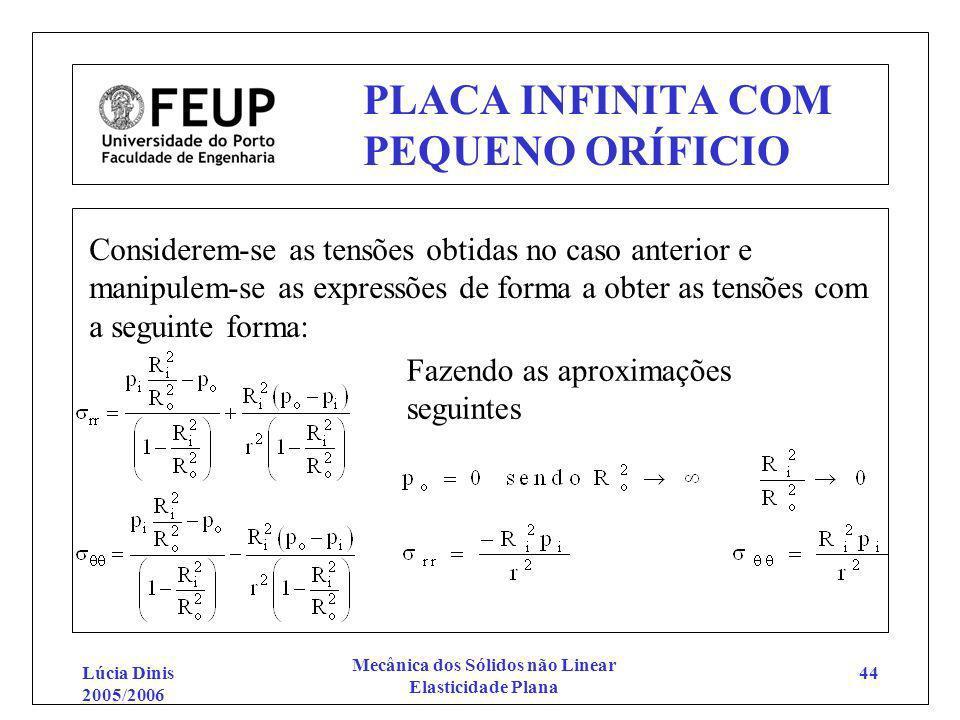 Lúcia Dinis 2005/2006 Mecânica dos Sólidos não Linear Elasticidade Plana 44 PLACA INFINITA COM PEQUENO ORÍFICIO Considerem-se as tensões obtidas no ca