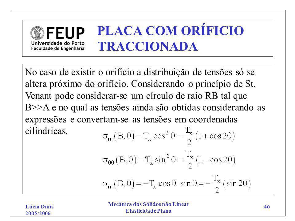 Lúcia Dinis 2005/2006 Mecânica dos Sólidos não Linear Elasticidade Plana 46 PLACA COM ORÍFICIO TRACCIONADA No caso de existir o orifício a distribuiçã