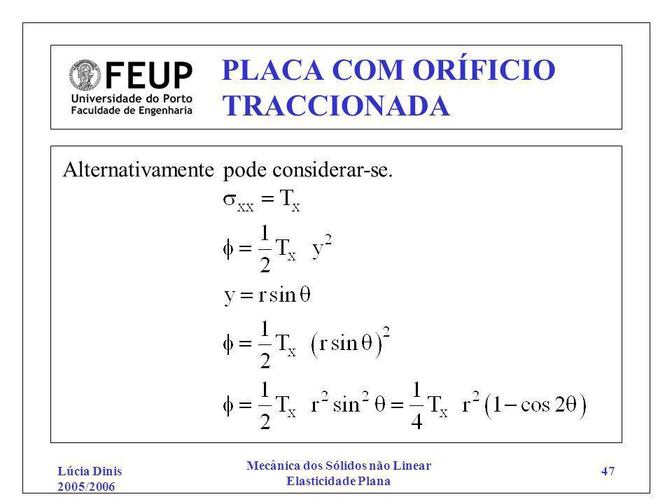 Lúcia Dinis 2005/2006 Mecânica dos Sólidos não Linear Elasticidade Plana 47 PLACA COM ORÍFICIO TRACCIONADA Alternativamente pode considerar-se.