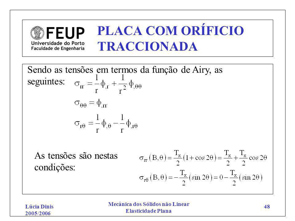 Lúcia Dinis 2005/2006 Mecânica dos Sólidos não Linear Elasticidade Plana 48 PLACA COM ORÍFICIO TRACCIONADA Sendo as tensões em termos da função de Air