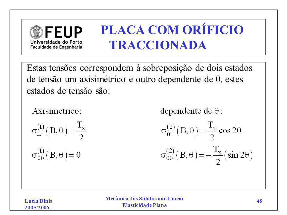 Lúcia Dinis 2005/2006 Mecânica dos Sólidos não Linear Elasticidade Plana 49 PLACA COM ORÍFICIO TRACCIONADA Estas tensões correspondem à sobreposição d