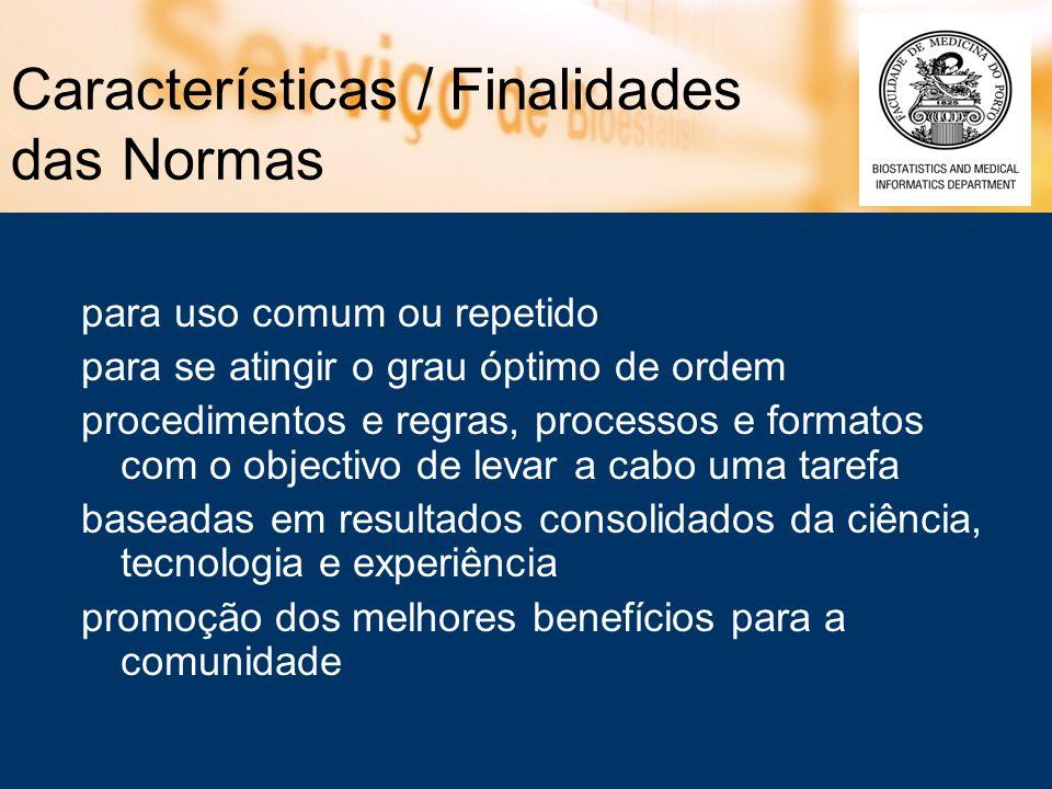 Características / Finalidades das Normas para uso comum ou repetido para se atingir o grau óptimo de ordem procedimentos e regras, processos e formato