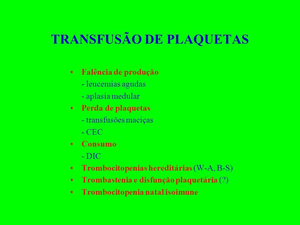 TRANSFUSÃO DE PLAQUETAS Falência de produção - leucemias agudas - aplasia medular Perda de plaquetas - transfusões maciças - CEC Consumo - DIC Tromboc