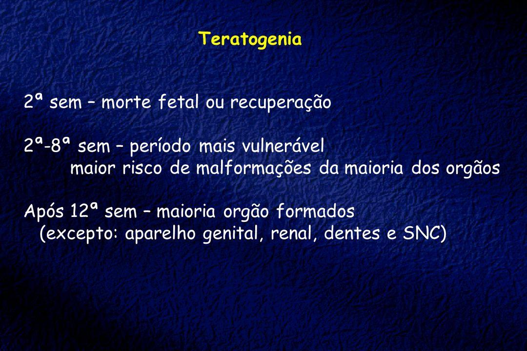 Teratogenia 2ª sem – morte fetal ou recuperação 2ª-8ª sem – período mais vulnerável maior risco de malformações da maioria dos orgãos Após 12ª sem – m