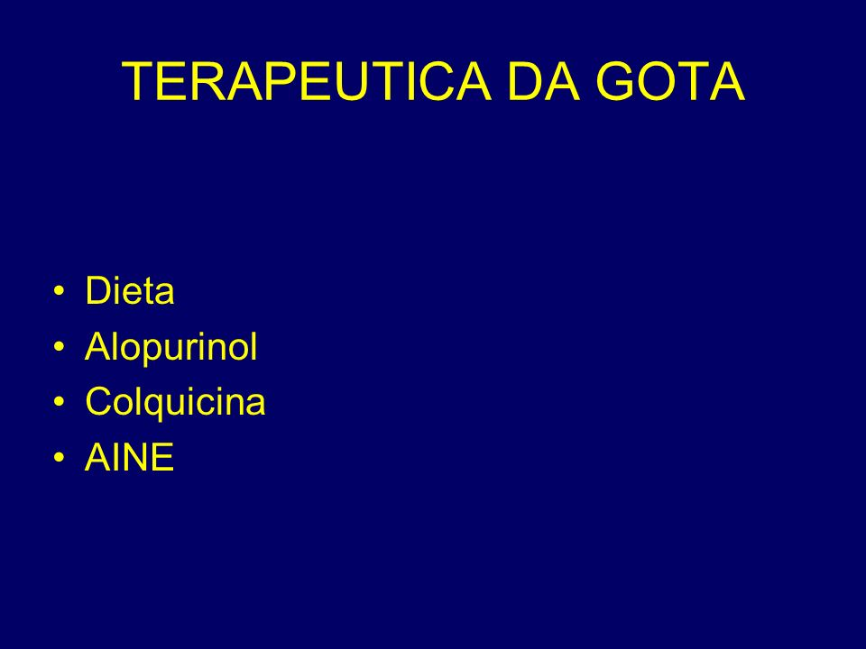 TERAPEUTICA DA GOTA Dieta Alopurinol Colquicina AINE
