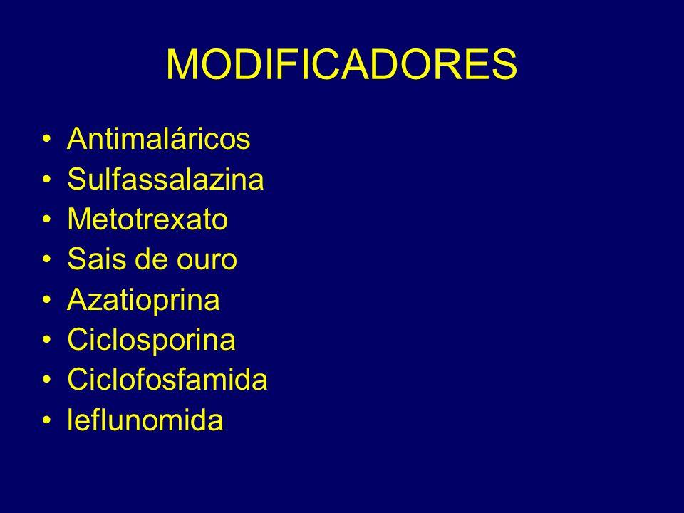 MODIFICADORES Antimaláricos Sulfassalazina Metotrexato Sais de ouro Azatioprina Ciclosporina Ciclofosfamida leflunomida