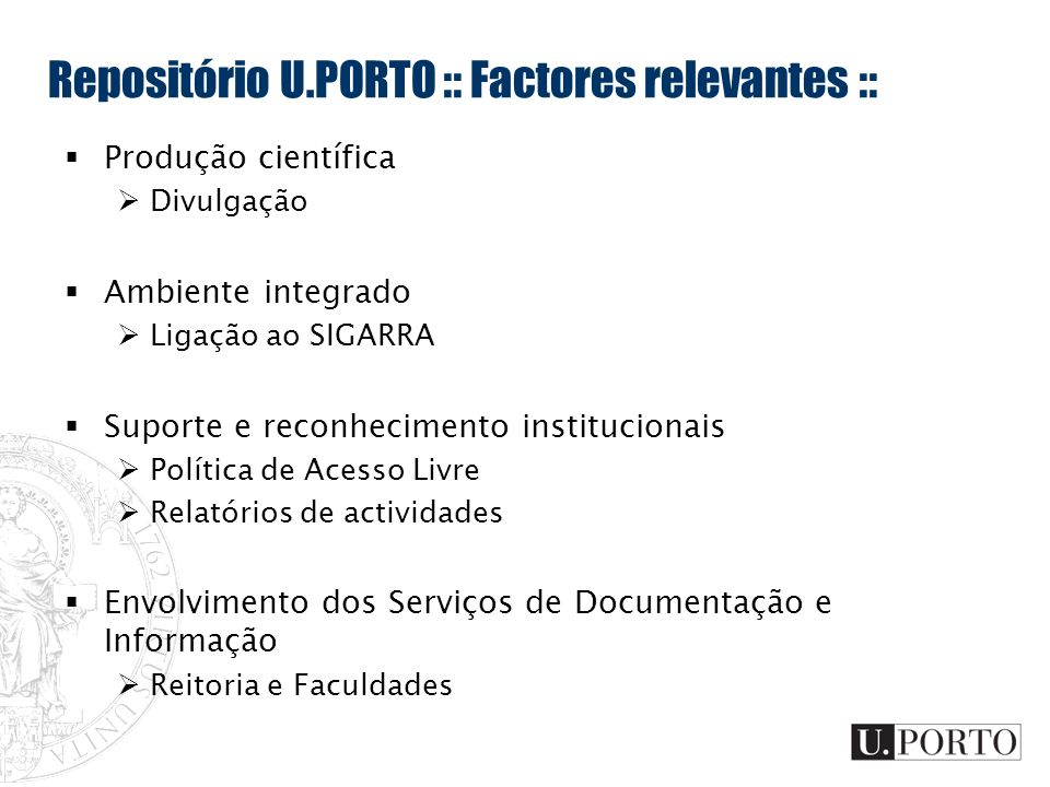 Repositório U.PORTO :: Factores relevantes :: Produção científica Divulgação Ambiente integrado Ligação ao SIGARRA Suporte e reconhecimento institucio