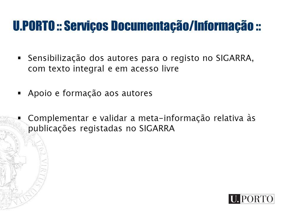 U.PORTO :: Serviços Documentação/Informação :: Sensibilização dos autores para o registo no SIGARRA, com texto integral e em acesso livre Apoio e form